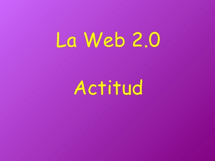 La Web 2.0 Actitud