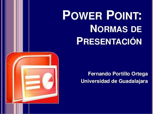 POWER POINT:NORMAS DEPRESENTACIÓNFernando Portillo OrtegaUniversidad de Guadalajara