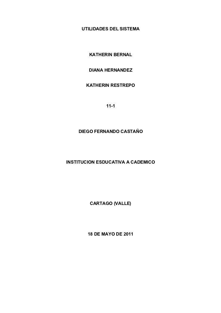 UTILIDADES DEL SISTEMA        KATHERIN BERNAL        DIANA HERNANDEZ       KATHERIN RESTREPO               11-1    DIEGO F...