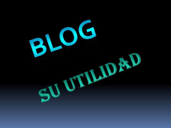 blog<br />Su utilidad<br />