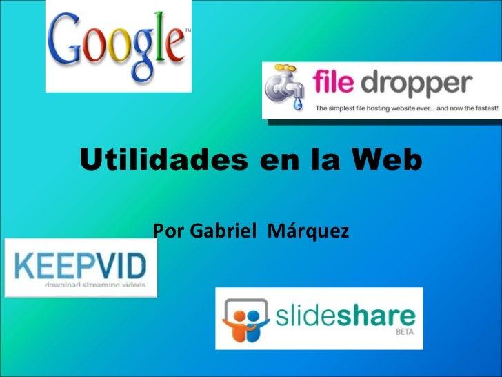 Utilidades en la Web Por Gabriel  Márquez