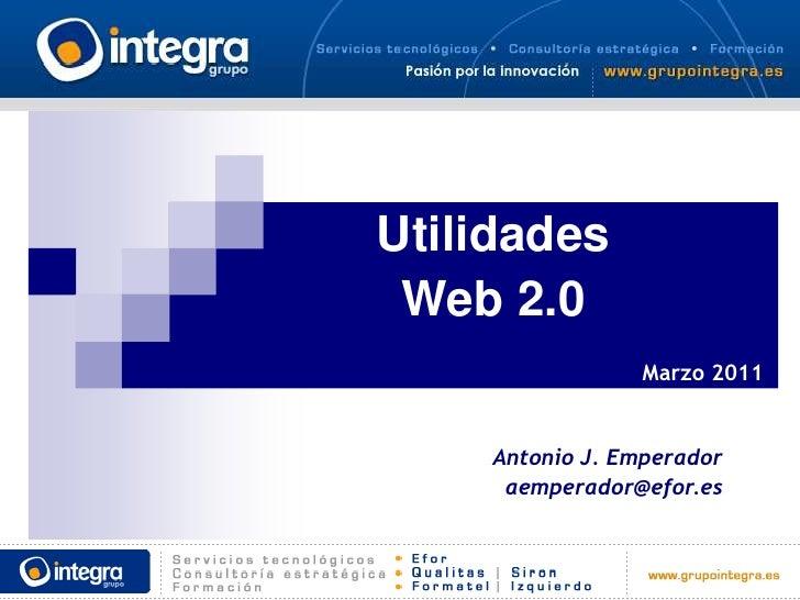 Utilidades Web 2.0                Marzo 2011    Antonio J. Emperador     aemperador@efor.es