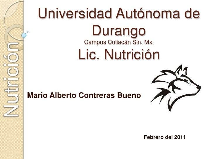 Universidad Autónoma de DurangoCampus Culiacán Sin. Mx.Lic. Nutrición<br />Nutrición<br />Mario Alberto Contreras Bueno<br...