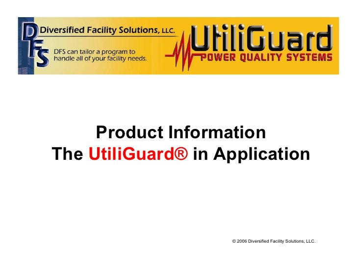 Product Information The UtiliGuard® in Application                        © 2006 Diversified Facility Solutions, LLC.