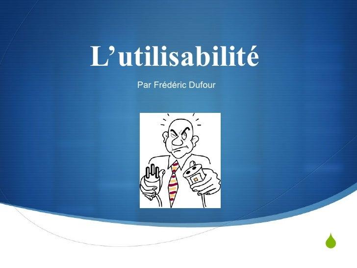 L'utilisabilité  Par Frédéric Dufour