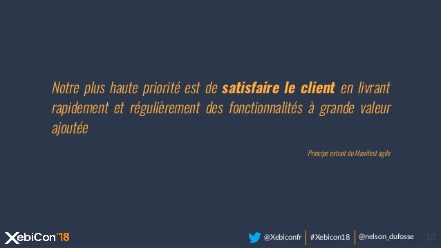 @Xebiconfr #Xebicon18 @nelson_dufosse 10 Notre plus haute priorité est de satisfaire le client en livrant rapidement et ré...