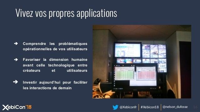 @Xebiconfr #Xebicon18 @nelson_dufosse 16 ➔ Comprendre les problématiques opérationnelles de vos utilisateurs ➔ Favoriser l...