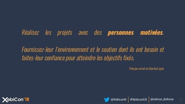 @Xebiconfr #Xebicon18 @nelson_dufosse 18 Réalisez les projets avec des personnes motivées. Fournissez-leur l'environnement...