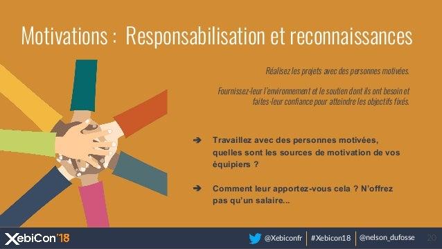 @Xebiconfr #Xebicon18 @nelson_dufosse 20 Motivations : Responsabilisation et reconnaissances Réalisez les projets avec des...
