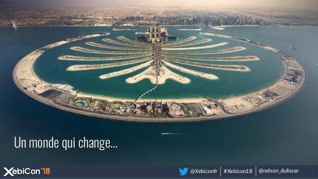 @Xebiconfr #Xebicon18 @nelson_dufosse 5 Un monde qui change...