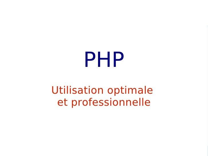 PHP Utilisation optimale  et professionnelle     Utilisation optimale et professionnelle de PHP