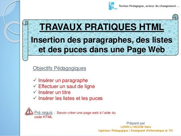 TRAVAUX PRATIQUES HTML  Insertion des paragraphes, des listes  et des puces dans une Page Web  Objectifs Pédagogiques   I...