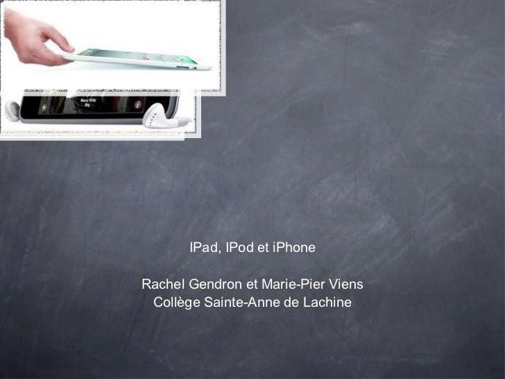 IPad, IPod et iPhone Rachel Gendron et Marie-Pier Viens Collège Sainte-Anne de Lachine