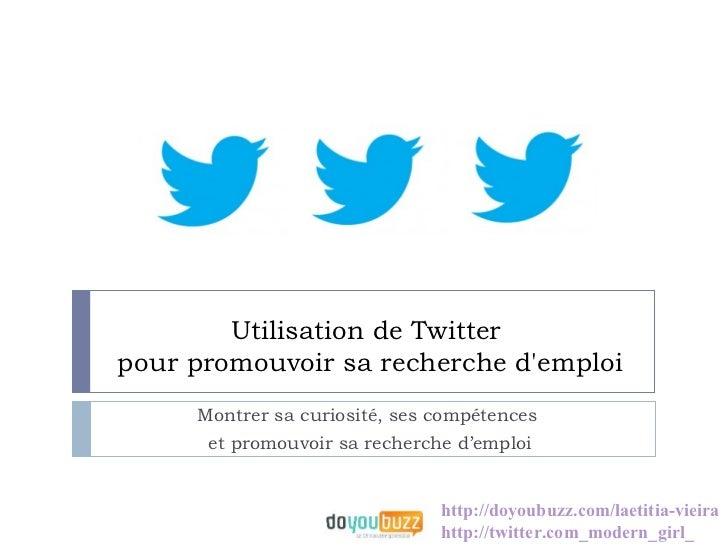 Utilisation de Twitterpour promouvoir sa recherche demploi     Montrer sa curiosité, ses compétences      et promouvoir sa...