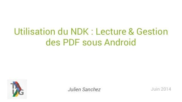 Utilisation du NDK : Lecture & Gestion des PDF sous Android Juin 2014Julien Sanchez