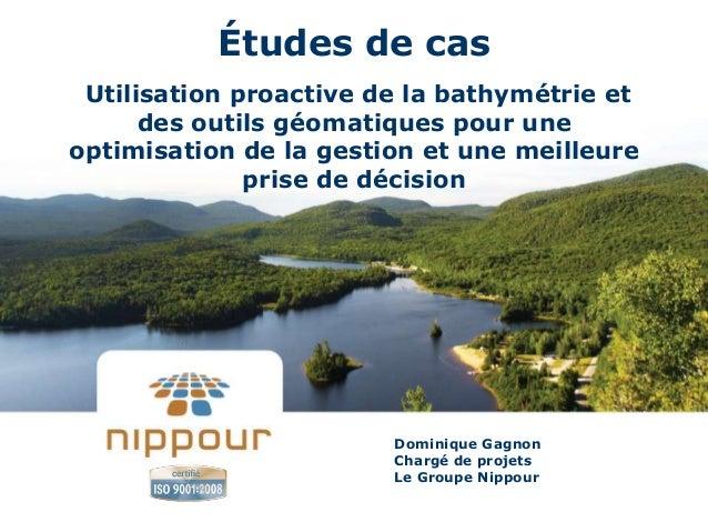 Études de cas Utilisation proactive de la bathymétrie et      des outils géomatiques pour uneoptimisation de la gestion et...