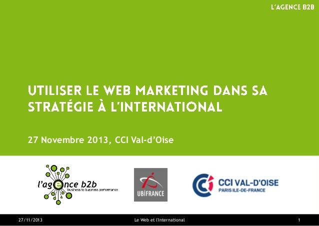 27 Novembre 2013, CCI Val-d'Oise  27/11/2013  Le Web et l'International  1
