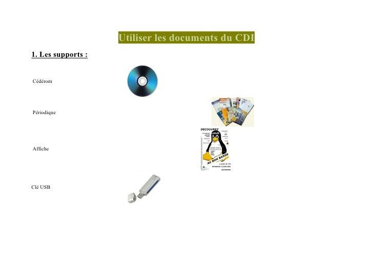 Utiliser les documents du CDI 1. Les supports :   Cédérom     Périodique     Affiche     Clé USB