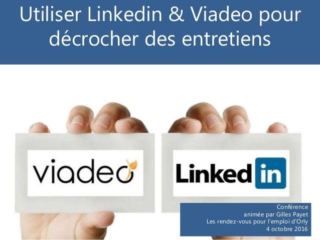 Utiliser Linkedin & Viadeo pour décrocher des entretiens Conférence animée par Gilles Payet Les rendez-vous pour l'emploi ...