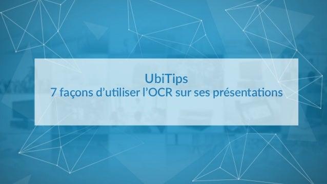 UbiTips   7 façons d'u1liser l'OCR sur ses présenta1ons