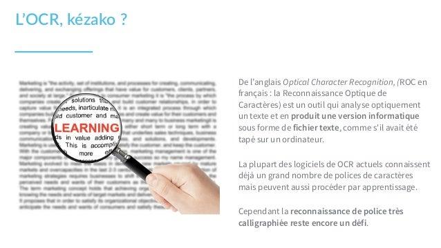 De l'anglais Optical Character Recognition, (ROC en français : la Reconnaissance Optique de Caractères) est un outil qui a...