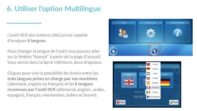 6. U1liser l'op1on Mul1lingue L'outil OCR des stations UbiCast est capable d'analyser 8 langues. Pour changer la langue...