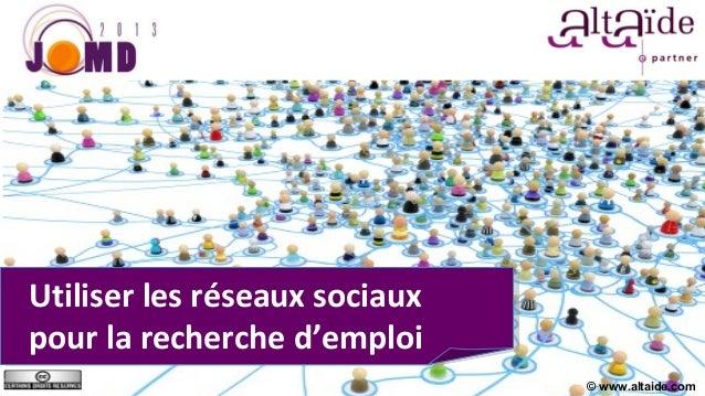 Utiliser les réseaux sociauxpour la recherche d'emploi                               © www.altaide.com