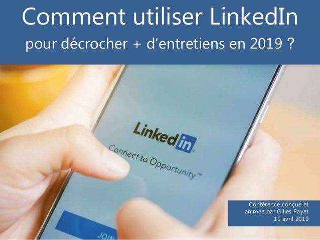 Comment utiliser LinkedIn pour décrocher + d'entretiens en 2019 ? Conférence conçue et animée par Gilles Payet 11 avril 20...