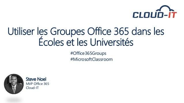 Utiliser les Groupes Office 365 dans les Écoles et les Universités Steve Noel MVP Office 365 Cloud-IT #Office365Groups #Mi...