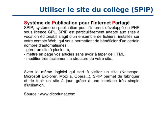 Utiliser le site du collège (SPIP) Système de Publication pour l'Internet Partagé  SPIP, système de publication pour l'Int...