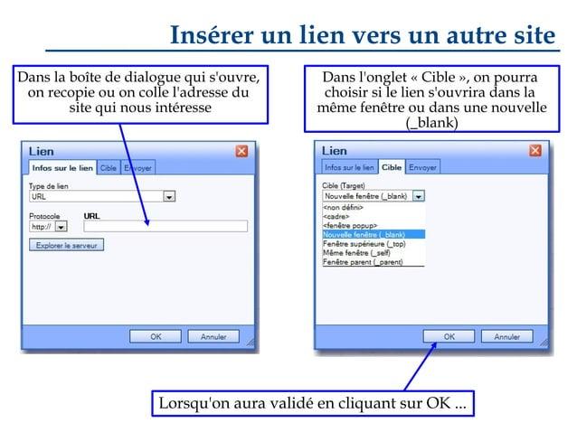Insérer un lien vers un autre site Dans la boîte de dialogue qui s'ouvre, on recopie ou on colle l'adresse du site qui nou...