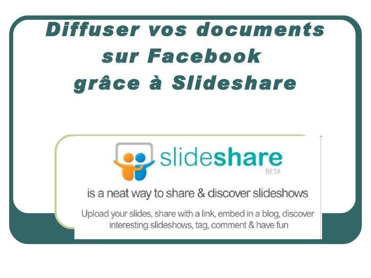 Diffuser vos documents sur Facebook  grâce à Slideshare