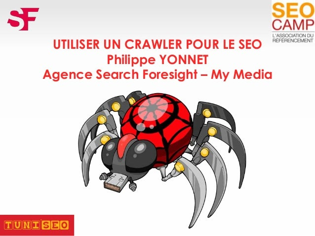 UTILISER UN CRAWLER POUR LE SEO Philippe YONNET Agence Search Foresight – My Media