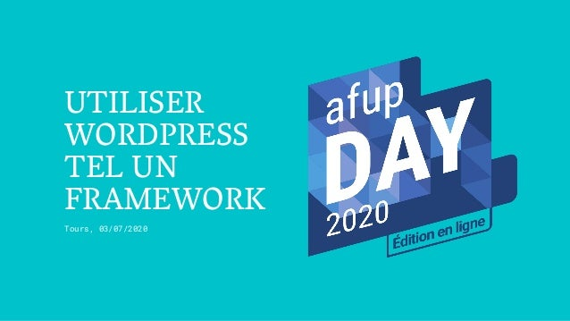 UTILISER WORDPRESS TEL UN FRAMEWORK Tours, 03/07/2020