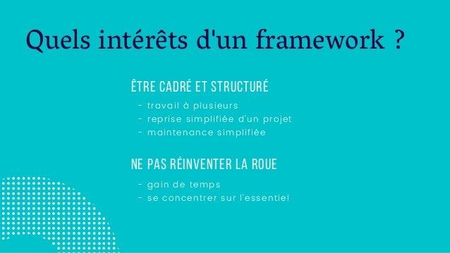 Quels intérêts d'un framework ? Être cadré et structuré - travail à plusieurs - reprise simplifiée d'un projet - maintenan...