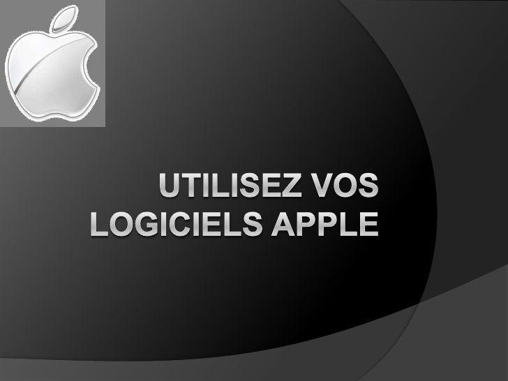 Utilisez vos logiciels apple<br />