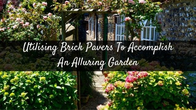 Utilising Brick Pavers To Accomplish An Alluring Garden