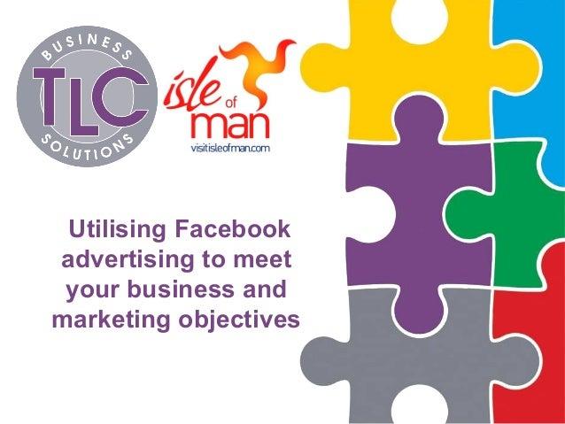 UtilisingFacebook advertisingtomeet yourbusinessand marketingobjectives
