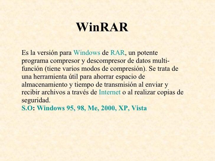WinRAR Es la versión para  Windows  de  RAR , un potente programa compresor y descompresor de datos multi-función (tiene v...