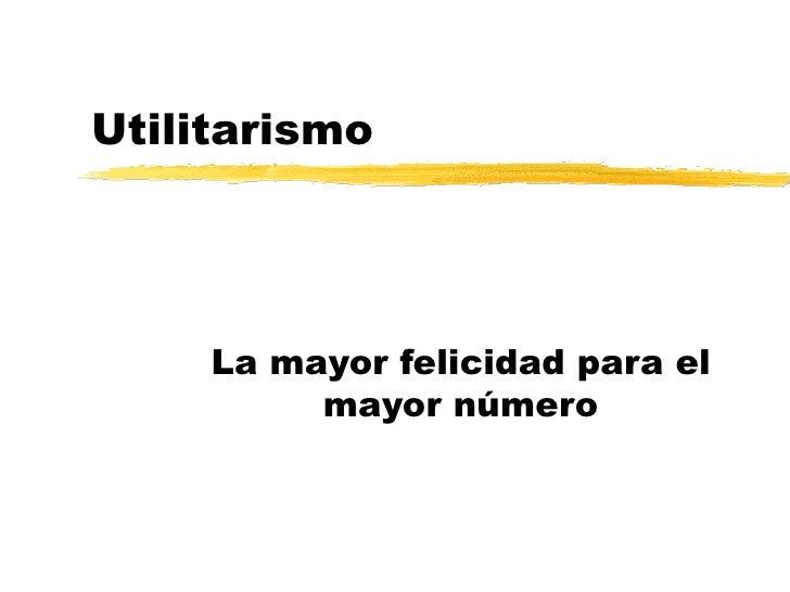 Utilitarismo La mayor felicidad para el mayor número