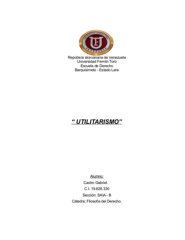 """República Bolivariana de Venezuela Universidad Fermin Toro Escuela de Derecho Barquisimeto - Estado Lara """" UTILITARISMO"""" A..."""
