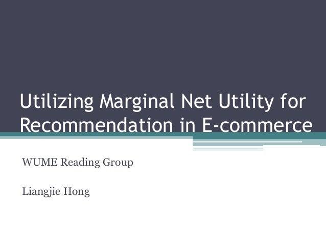 Utilizing Marginal Net Utility forRecommendation in E-commerceWUME Reading GroupLiangjie Hong