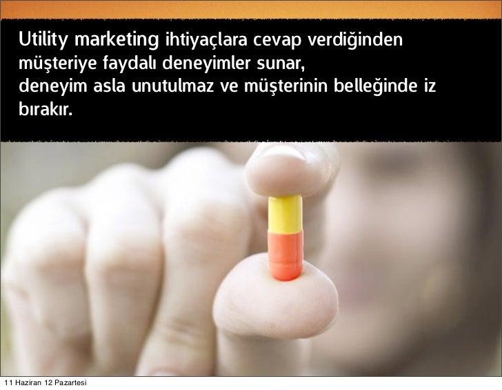 Utility marketing ihtiyaçlara cevap verdiğinden    müşteriye faydalı deneyimler sunar,    deneyim asla unutulmaz ve müşter...