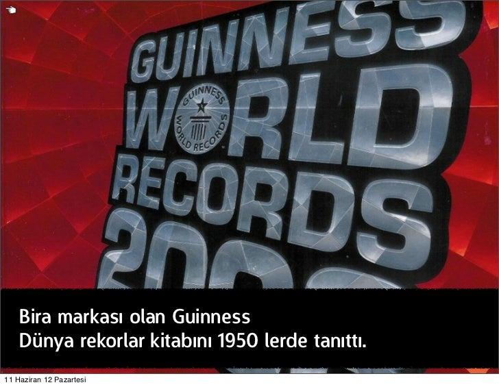 Bira markası olan Guinness    Dünya rekorlar kitabını 1950 lerde tanıttı.11 Haziran 12 Pazartesi