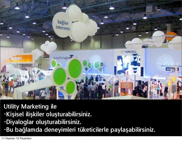 Utility Marketing ile -Kişisel ilişkiler oluşturabilirsiniz. -Diyaloglar oluşturabilirsiniz. -Bu bağlamda deneyimleri tüke...