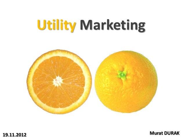 Utility Marketing19.11.2012                       Murat DURAK