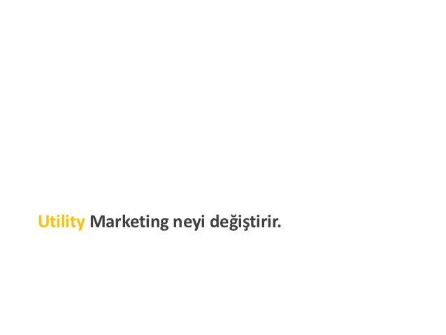 Utility Marketing neyi değiştirir.