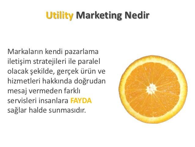 Utility Marketing NedirMarkaların kendi pazarlamailetişim stratejileri ile paralelolacak şekilde, gerçek ürün vehizmetleri...