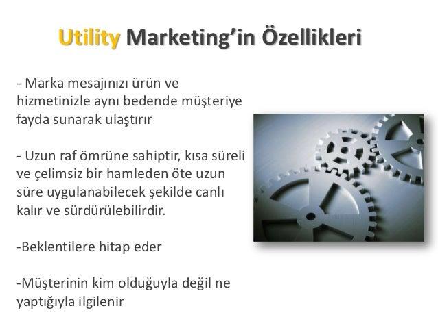Utility Marketing'in Özellikleri- Marka mesajınızı ürün vehizmetinizle aynı bedende müşteriyefayda sunarak ulaştırır- Uzun...
