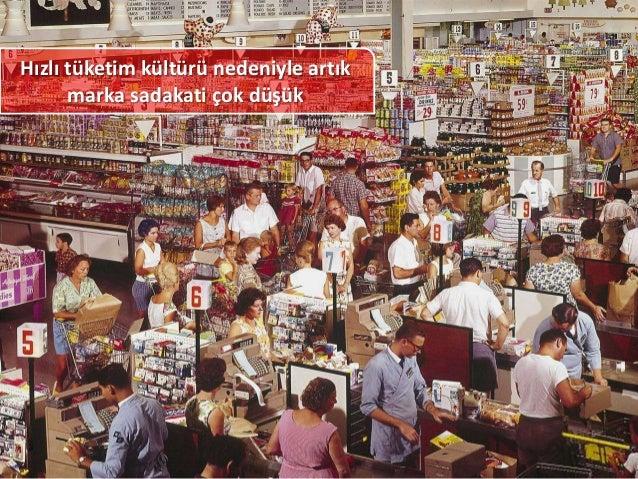 Hızlı tüketim kültürü nedeniyle artık      marka sadakati çok düşük